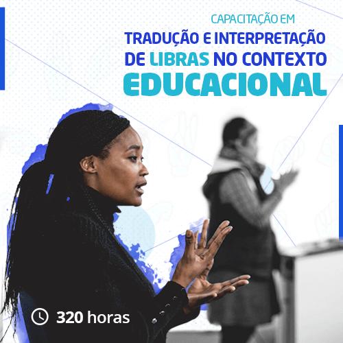 Capacitação em  Tradução e Interpretação de LIBRAS no Contexto Educacional  320h